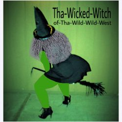 Tha Wicked Witch of Tha Wild Wild West